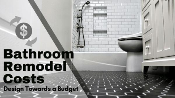 bathroom remodel costs design towards a budget
