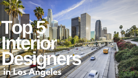 Top 5 Interior Designers in Los Angeles, California